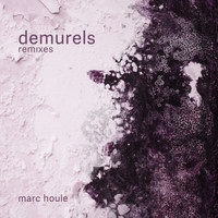 Marc Houle - Demurels - Remixes