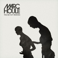 Marc Houle - You Go Out (Remixes)
