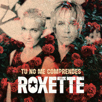 Roxette - Tu No Me Comprendes (You Don ́t Understand Me)