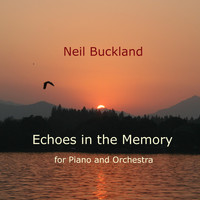 Neil Buckland - Echoes in the Memory for Piano and Orchestra