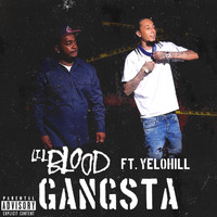 Lil Blood - Gangsta (feat. YeloHill) (Explicit)