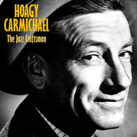 Hoagy Carmichael - The Jazz Craftsman (Remastered)