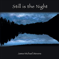 James Michael Stevens - Still Is the Night