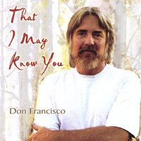 Don Francisco - That I May Know You