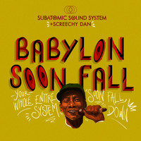 Subatomic Sound System, Screechy Dan - Babylon Soon Fall