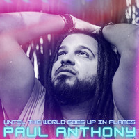 Paul Anthony - Until the World Goes up in Flames