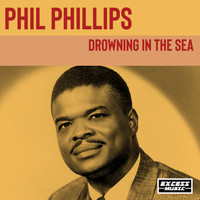 Phil Phillips - Drowning in the Sea