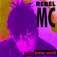 Rebel MC - Better World (Remixes)