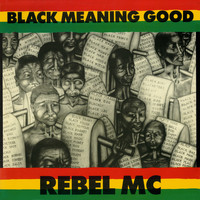Rebel MC - Black Meaning Good