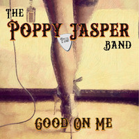 The Poppy Jasper Band - Good on Me (Explicit)