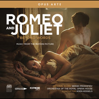 Orchestra of the Royal Opera House / Koen Kessels - Romeo and Juliet: Beyond Words