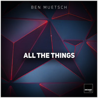 Ben Muetsch - All the Things