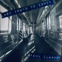 Paul Claxton / - Last Train to Coney