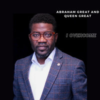 Abraham Great and Queen Great - I Overcome
