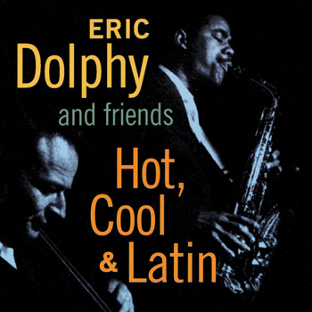 Eric Dolphy - Eric Dolphy and Friends. Hot, Cool & Latin
