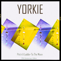 Yorkie - Pitch a Ladder to the Moon (20th Anniversary Edition)