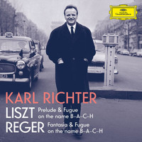 Karl Richter - Liszt: Prelude and Fugue on the name B-A-C-H, S. 260; Reger: Fantasie und Fuge über B-A-C-H, Op. 46