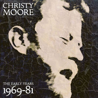 Christy Moore - The Early Years: 1969 - 81