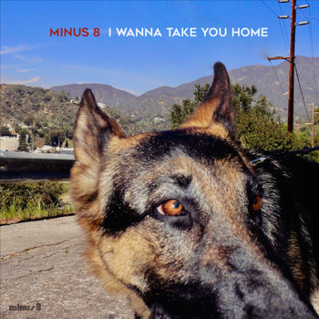 Minus 8 - I Wanna Take You Home