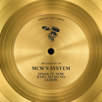 MCW's System - Spank It / Now Baby / No No No, I Know