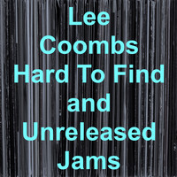 Lee Coombs - Hard to Find and Unreleased Jams