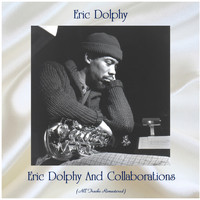 Eric Dolphy - Eric Dolphy And Collaborations (All Tracks Remastered)