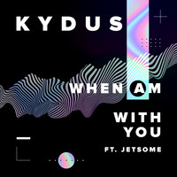 Kydus - When Am With You (feat. Jetsome)