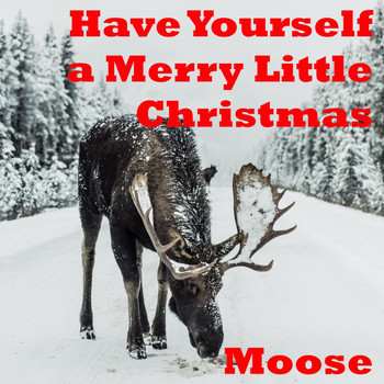 Moose - Have Yourself a Merry Little Christmas