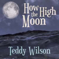 Teddy Wilson - How High the Moon