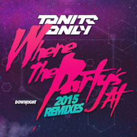 Tonite Only - Where the Party's at 2015 (Remixes)