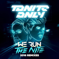 Tonite Only - We Run the Night 2016 (Remixes)