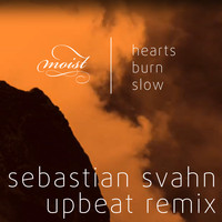 Moist - Hearts Burn Slow (Sebastian Svahn Upbeat Remix)