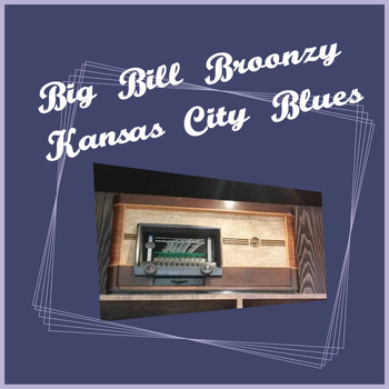 Big Bill Broonzy - Kansas City Blues