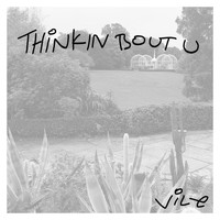 Vile - Thinkin Bout U (Explicit)