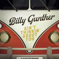Billy Gunther - Ain't Thinkin' about You