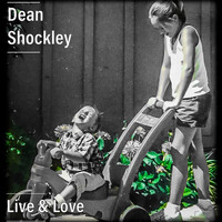 Dean Shockley - Live & Love