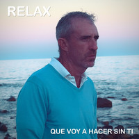 Relax - Que Voy a Hacer Sin Ti