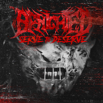 Benighted - Serve to Deserve