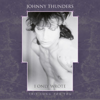 Johnny Thunders - I Only Wrote This Song for You (Pat Collier Remix)