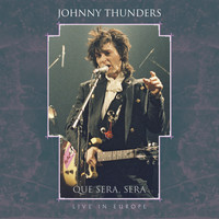 Johnny Thunders - Que Sera, Sera - Live in Europe (Explicit)