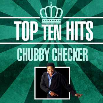 Chubby Checker - Top 10 Hits