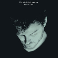 Daniel Johnston - Time & Pain