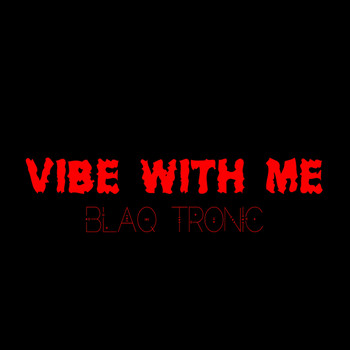 Blaq Tronic - Vibe With Me