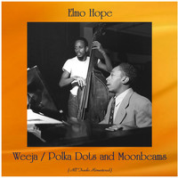 Elmo Hope - Weeja / Polka Dots and Moonbeams (All Tracks Remastered)