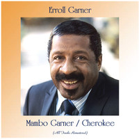 Erroll Garner - Mambo Garner / Cherokee (All Tracks Remastered)