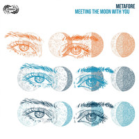 Metafore / - Meeting The Moon With You