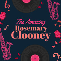 Rosemary Clooney - The Amazing Rosemary Clooney