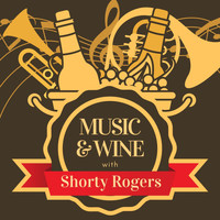 Shorty Rogers - Music & Wine with Shorty Rogers