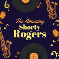 Shorty Rogers - The Amazing Shorty Rogers