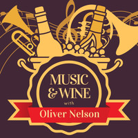 Oliver Nelson - Music & Wine with Oliver Nelson